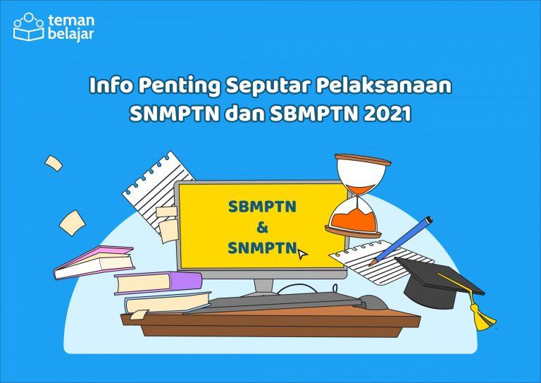 Informasi SNMPTN dan SBMPTN 2021 - Teman Belajar