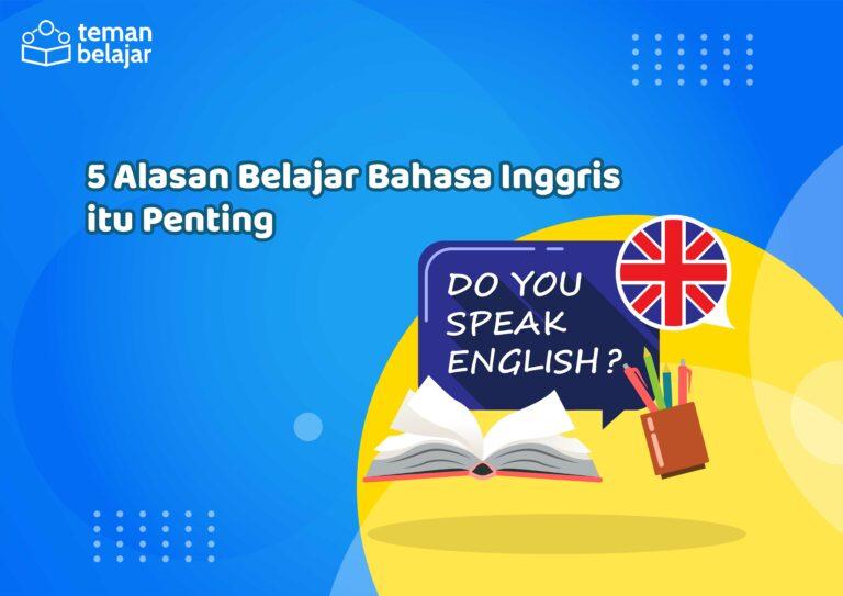 5 alasan belajar bahasa inggris | Teman Belajar